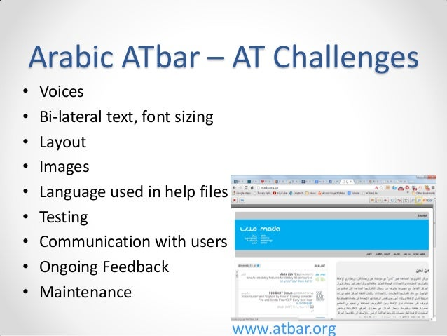 Arabic ATbar – AT Challenges • • • • • • • • •  Voices Bi-lateral text, font sizing Layout Images Language used in help fi...