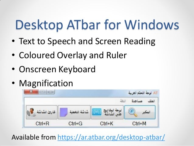 Desktop ATbar for Windows • • • •  Text to Speech and Screen Reading Coloured Overlay and Ruler Onscreen Keyboard Magnific...