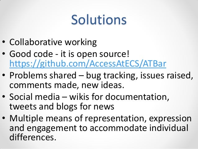 Solutions • Collaborative working • Good code - it is open source! https://github.com/AccessAtECS/ATBar • Problems shared ...