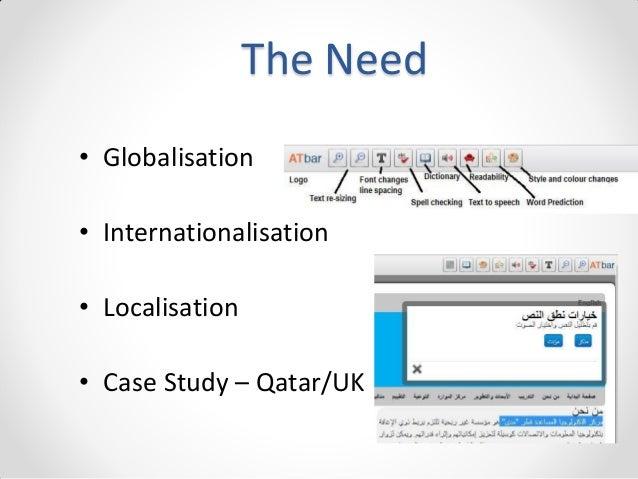 The Need • Globalisation • Internationalisation • Localisation • Case Study – Qatar/UK