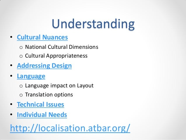 Understanding • Cultural Nuances o National Cultural Dimensions o Cultural Appropriateness  • Addressing Design • Language...