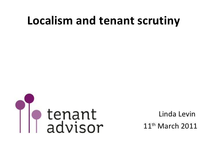Localism and tenant scrutiny  <ul><li>Linda Levin  </li></ul><ul><li>11 th  March 2011 </li></ul>