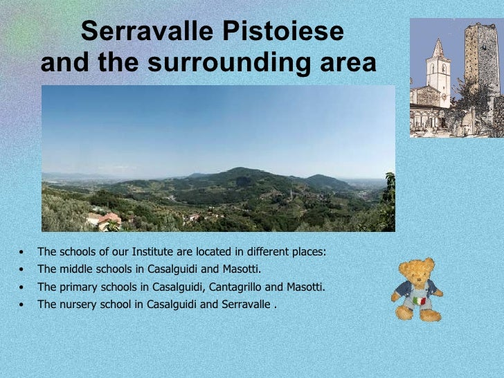 Serravalle Pistoiese and the surrounding area   <ul><li>The schools of our Institute are located in different places: </li...