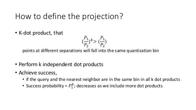 How to define the projection? • K-dot product, that ( 𝑃1 𝑃2 ) 𝑘> ( 𝑃1 𝑃2 ) points at different separations will fall into ...