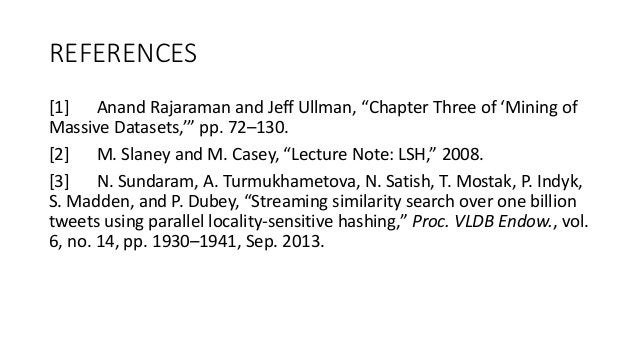 """REFERENCES [1] Anand Rajaraman and Jeff Ullman, """"Chapter Three of 'Mining of Massive Datasets,'"""" pp. 72–130. [2] M. Slaney..."""