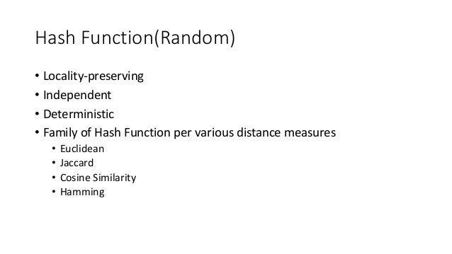 Hash Function(Random) • Locality-preserving • Independent • Deterministic • Family of Hash Function per various distance m...