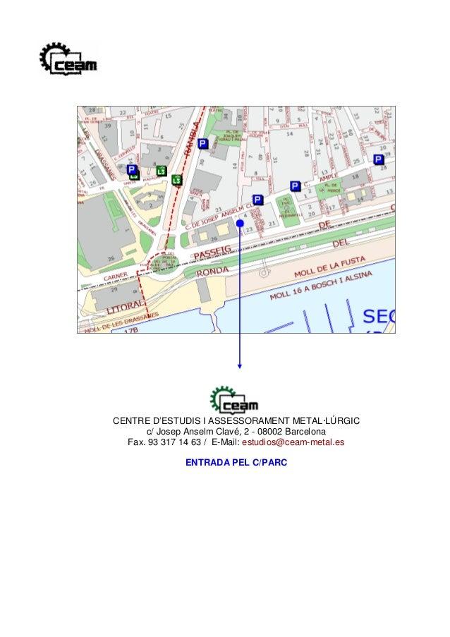 CENTRE D'ESTUDIS I ASSESSORAMENT METAL·LÚRGIC      c/ Josep Anselm Clavé, 2 - 08002 Barcelona  Fax. 93 317 14 63 / E-Mail:...