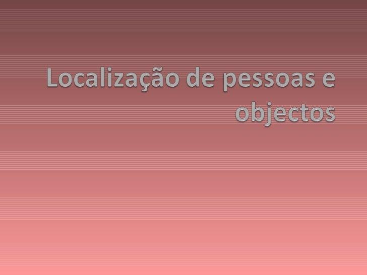 Localização de objectos e pessoas• Filipa e Luís vivem no Porto, mas querem ir a um concerto de música pop-  rock no Parqu...