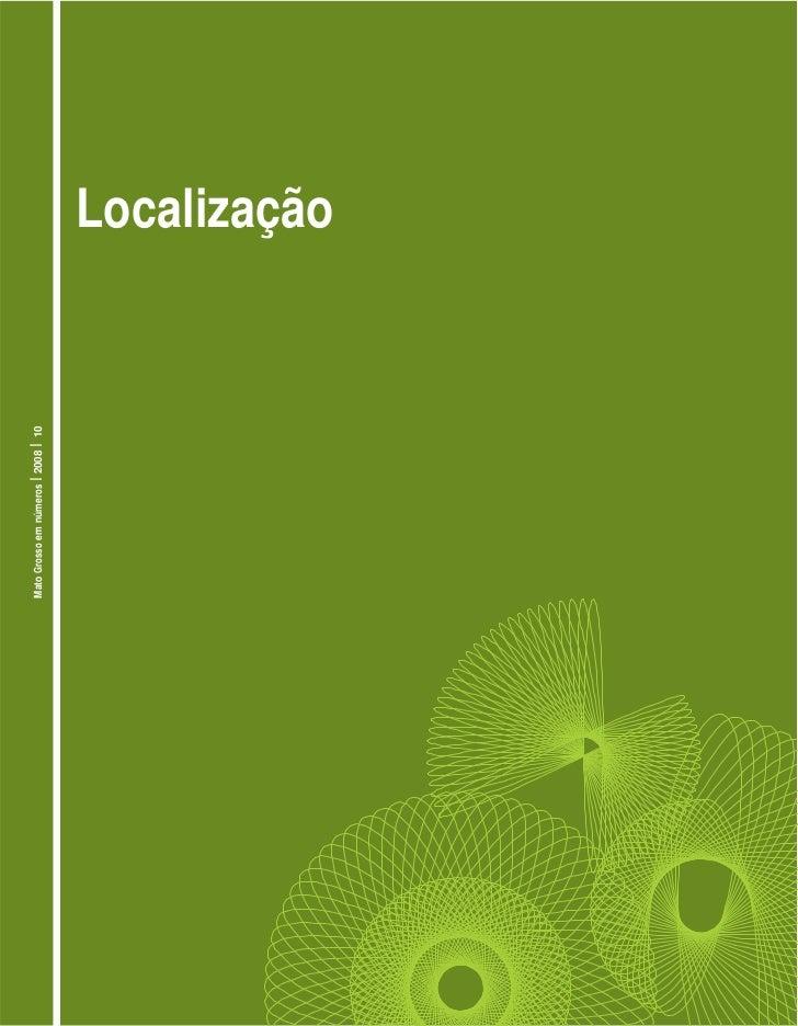 Mato Grosso em números I 2008   I   10                                         Localização