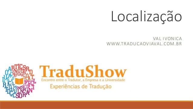 Localização VAL IVONICA WWW.TRADUCAOVIAVAL.COM.BR