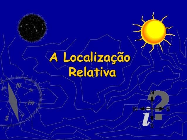 A LocalizaçãoA Localização RelativaRelativa