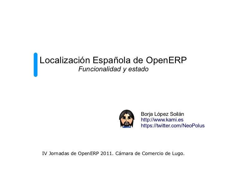 Localización Española de OpenERP              Funcionalidad y estado                                      Borja López Soil...