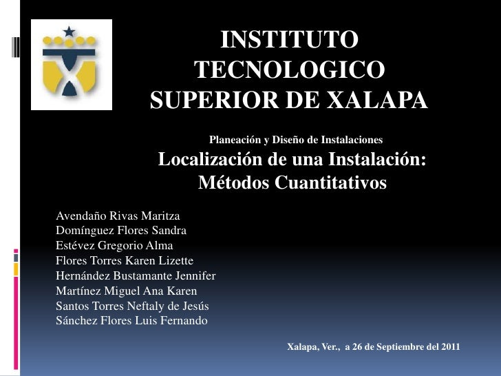 INSTITUTO TECNOLOGICO SUPERIOR DE XALAPA<br />Planeación y Diseño de Instalaciones<br />Localización de una Instalación:<b...