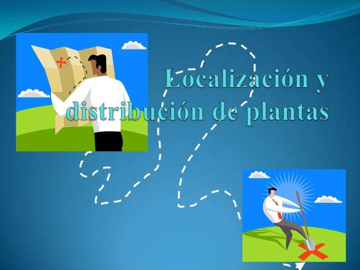 Distribución y localización deplanta La ordenación física de los elementos industriales.                                 ...