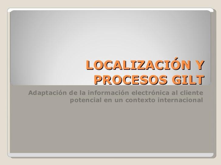 LOCALIZACIÓN Y PROCESOS GILT Adaptación de la información electrónica al cliente potencial en un contexto internacional