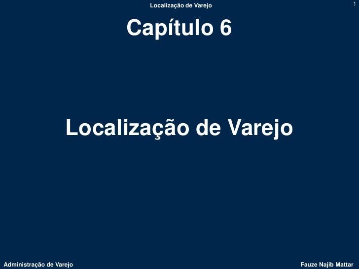 Localização de Varejo                    1                          Capítulo 6                    Localização de VarejoAdm...