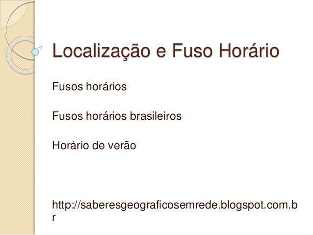 Localização e Fuso Horário Fusos horários Fusos horários brasileiros Horário de verão http://saberesgeograficosemrede.blog...