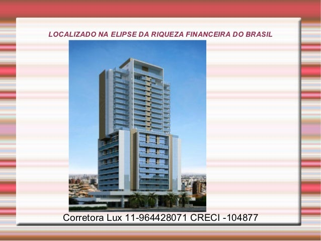 LOCALIZADO NA ELIPSE DA RIQUEZA FINANCEIRA DO BRASIL  Título  Corretora Lux 11-964428071 CRECI -104877