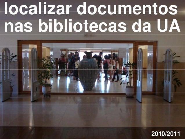 localizar documentos nas bibliotecas da UA                      2010/2011
