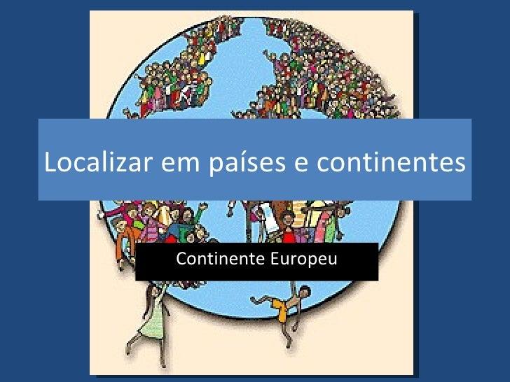 Localizar em países e continentes Continente Europeu