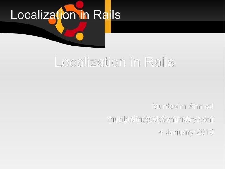 Localization in Rails <ul><li>Localization in Rails </li></ul><ul><li>Muntasim Ahmed </li></ul><ul><li>[email_address] </l...
