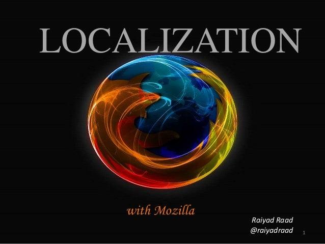 LOCALIZATION with Mozilla 1 Raiyad Raad @raiyadraad