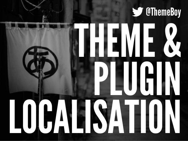THEME & PLUGIN LOCALISATION @ThemeBoy