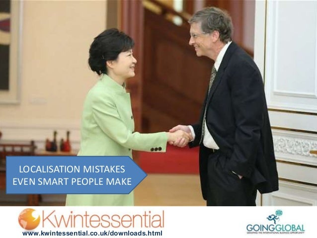 www.kwintessential.co.uk/downloads.html LOCALISATION MISTAKES EVEN SMART PEOPLE MAKE