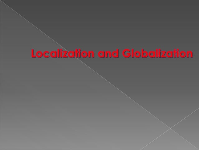  Localization is the process of customizing  your application for a given culture and locale.   Globalization is the pro...