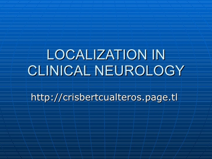 LOCALIZATION IN CLINICAL NEUROLOGY http://crisbertcualteros.page.tl