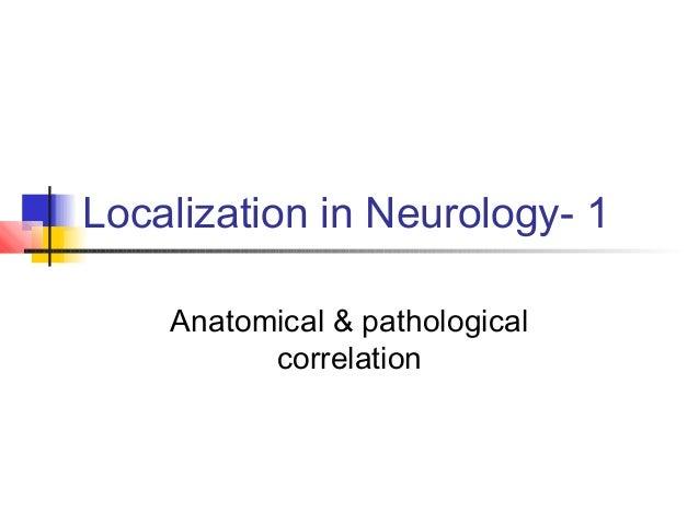 Localization in Neurology- 1 Anatomical & pathological correlation