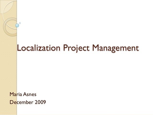 Localization Project ManagementMaria AsnesDecember 2009