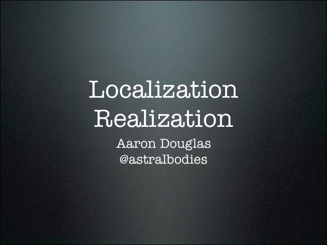 Localization Realization Aaron Douglas @astralbodies
