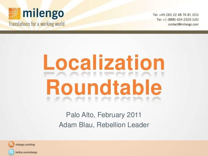 Localization Roundtable<br />Palo Alto, February 2011<br />Adam Blau, Rebellion Leader<br />