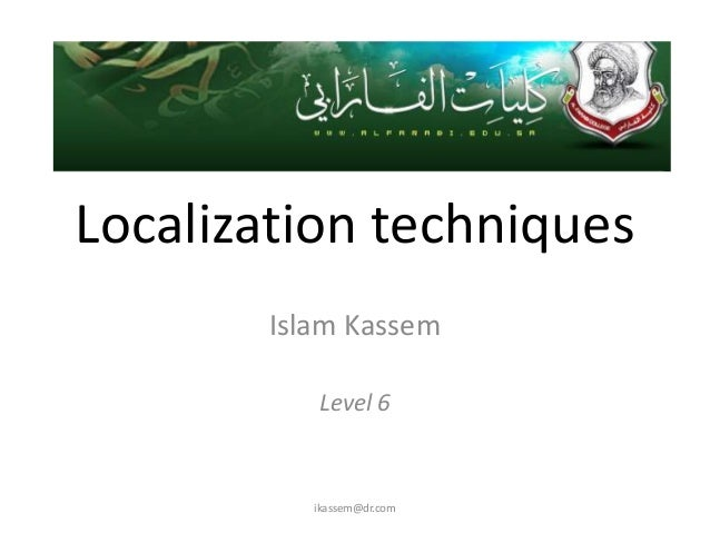 Localization techniques       Islam Kassem          Level 6          ikassem@dr.com