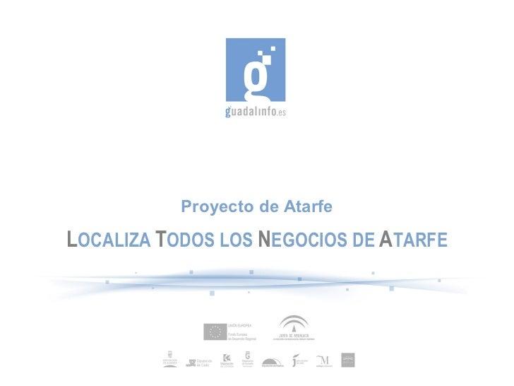 Proyecto de Atarfe L OCALIZA   T ODOS LOS  N EGOCIOS DE  A TARFE