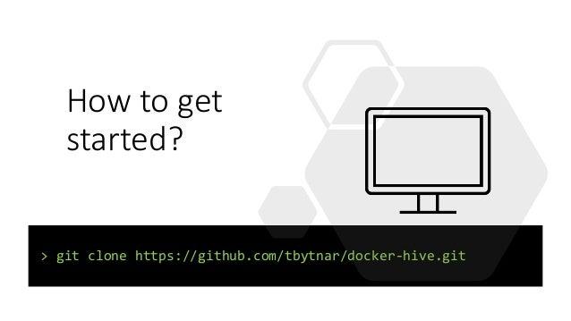 How to get started? > git clone https://github.com/tbytnar/docker-hive.git