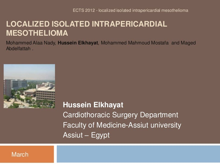 ECTS 2012 - localized isolated intrapericardial mesotheliomaLOCALIZED ISOLATED INTRAPERICARDIALMESOTHELIOMAMohammed Alaa N...