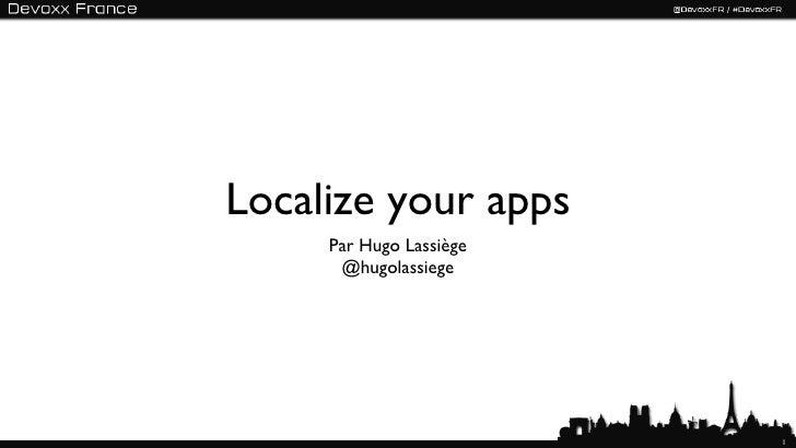 Localize your apps     Par Hugo Lassiège      @hugolassiege                         1