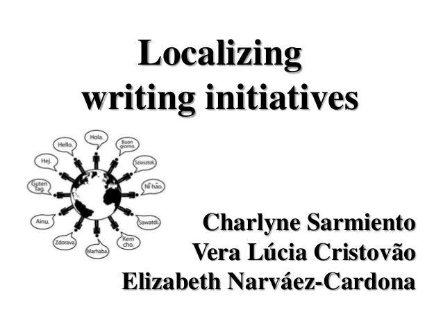 Localizingwriting initiatives         Charlyne Sarmiento        Vera Lúcia Cristovão  Elizabeth Narváez-Cardona