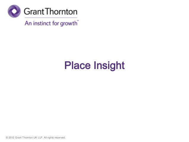 © 2012 Grant Thornton UK LLP. All rights reserved. Place Insight