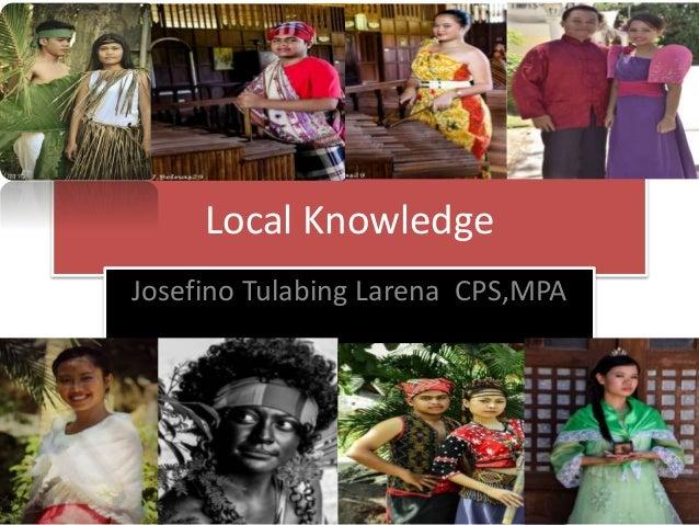 Local Knowledge Josefino Tulabing Larena CPS,MPA