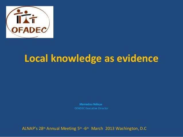 Local knowledge as evidence                             Mamadou Ndiaye                          OFADEC Executive DirectorA...
