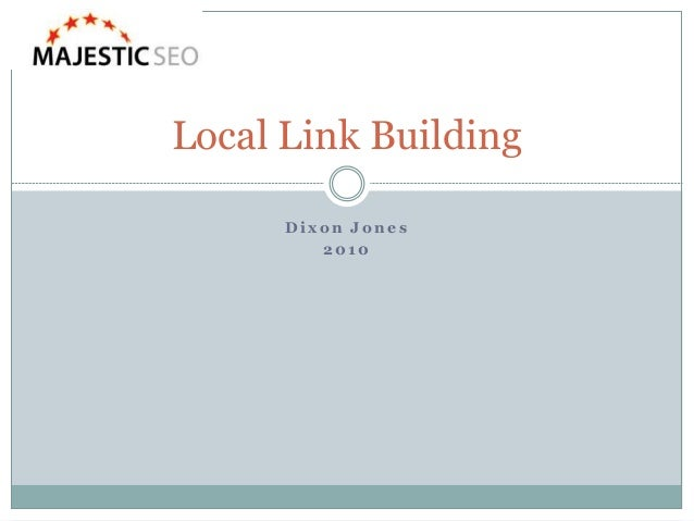 D ix on J on e s 2 0 10 Local Link Building