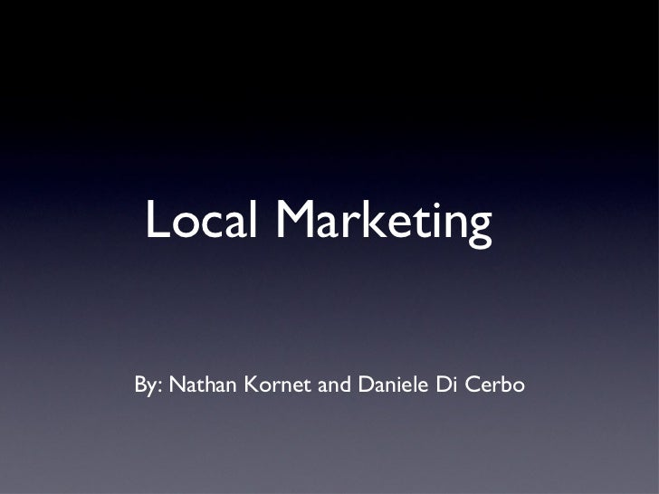Local MarketingBy: Nathan Kornet and Daniele Di Cerbo