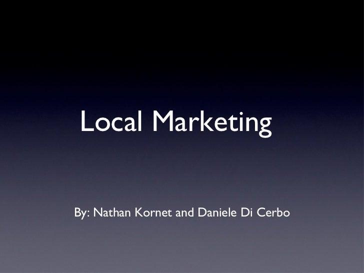 Local MarketingBy: Nathan Kornet and Daniele Di Cerbo