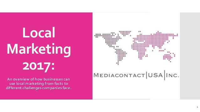 Local Marketing 2017: An overview of how businesses can use local marketing from facts to different challenges companies f...