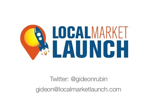 Twitter: @gideonrubin gideon@localmarketlaunch.com