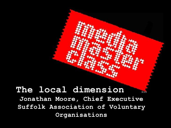 The local dimension  …  Jonathan Moore, Chief Executive Suffolk Association of Voluntary Organisations