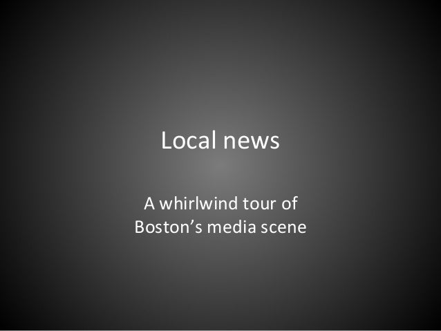 Local news A whirlwind tour of Boston's media scene